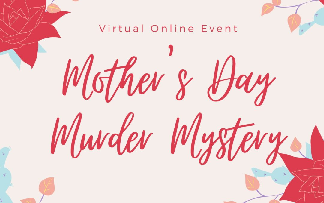 Virtually Murder! Mothers Day Online Interactive Murder Mystery Event