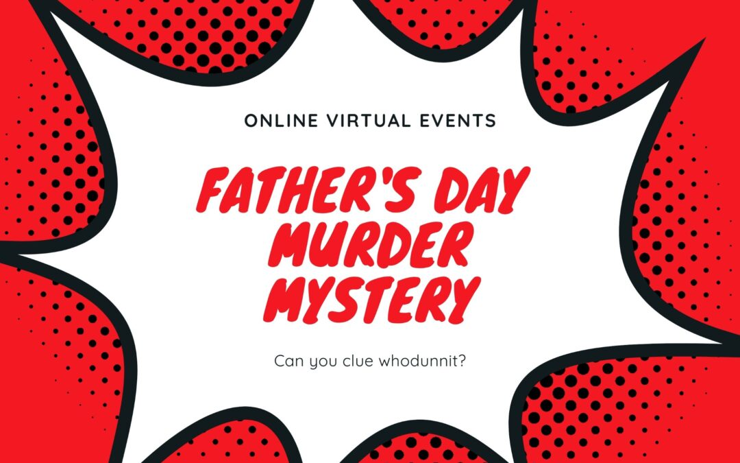 Virtually Murder! Father's Day Online Interactive Murder Mystery Event