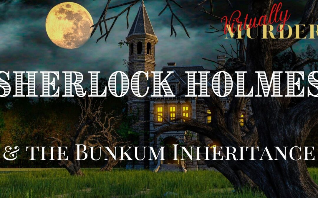 Virtually Murder! Sherlock Holmes & the Bunkum Inheritance